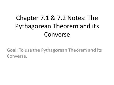 Chapter 7.1 & 7.2 Notes: The Pythagorean Theorem and its Converse