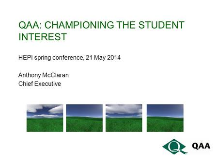 QAA: CHAMPIONING THE STUDENT INTEREST HEPI spring conference, 21 May 2014 Anthony McClaran Chief Executive.