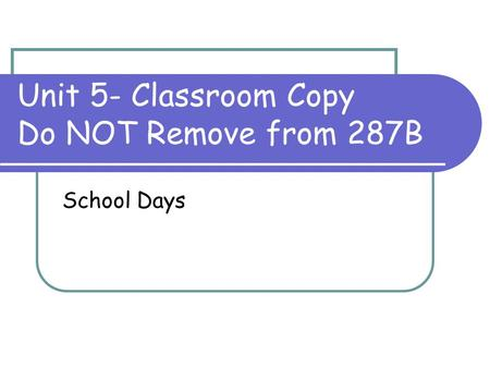 Unit 5- Classroom Copy Do NOT Remove from 287B School Days.