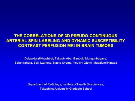 THE CORRELATIONS OF 3D PSEUDO-CONTINUOUS ARTERIAL SPIN LABELING AND DYNAMIC SUSCEPTIBILITY CONTRAST PERFUSION MRI IN BRAIN TUMORS Delgerdalai Khashbat,