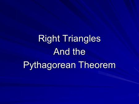 Right Triangles And the Pythagorean Theorem. Legs of a Right Triangle Leg -the two sides of a right triangle that form the right angle Leg.