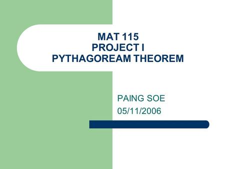 MAT 115 PROJECT I PYTHAGOREAM THEOREM PAING SOE 05/11/2006.