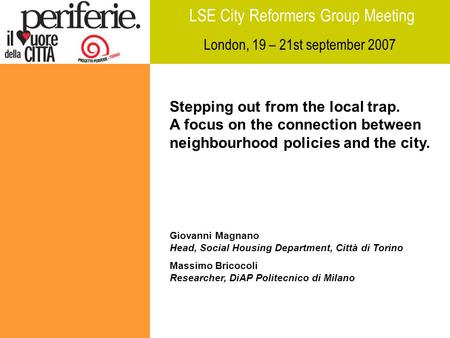LSE City Reformers Group Meeting London, 19 – 21st september 2007 Stepping out from the local trap. A focus on the connection between neighbourhood policies.