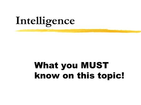 Intelligence What you MUST know on this topic!. Intelligence   Although we all wish to think intelligently, intelligence is hard to define. Some theorists.