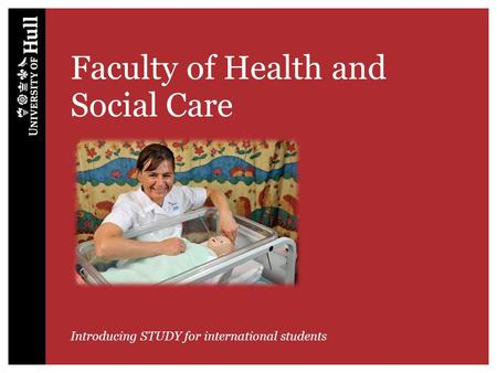 Faculty of Health and Social Care Introducing STUDY for international students.