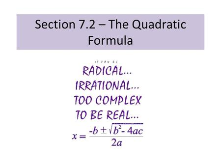Section 7.2 – The Quadratic Formula. The solutions to are The Quadratic Formula