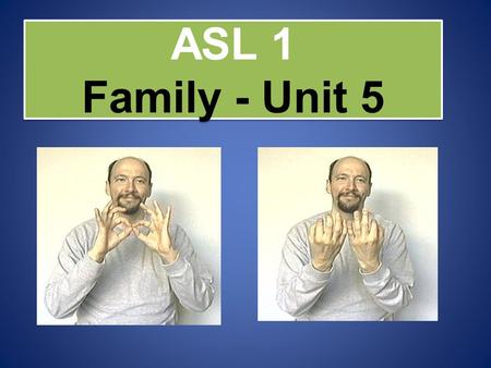 ASL 1 Family - Unit 5. HOW DOES A RELATIONSHIP DEVELOP? One at a time, raise your hand and try to think of how a relationship begins. There is always.