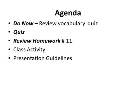 Agenda Do Now – Review vocabulary quiz Quiz Review Homework # 11 Class Activity Presentation Guidelines.