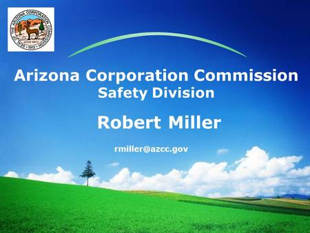 LOGO Arizona Corporation Commission Safety Division Robert Miller.