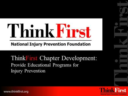 National Injury Prevention Foundation ThinkFirst Chapter Development: Provide Educational Programs for Injury Prevention.