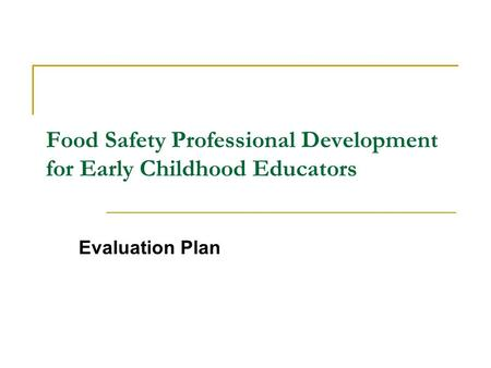 Food Safety Professional Development for Early Childhood Educators Evaluation Plan.