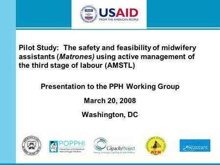 Pilot Study: The safety and feasibility of midwifery assistants (Matrones) using active management of the third stage of labour (AMSTL) Presentation to.