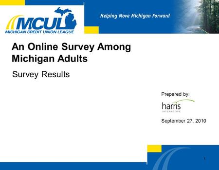 An Online Survey Among Michigan Adults Survey Results Prepared by: September 27, 2010 1.
