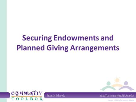 Securing Endowments and Planned Giving Arrangements.