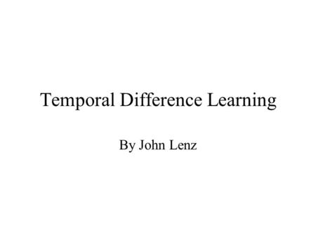 Temporal Difference Learning By John Lenz. Reinforcement Learning Agent interacting with environment Agent receives reward signal based on previous action.