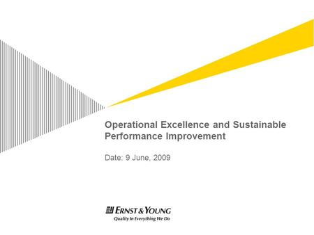 Operational Excellence and Sustainable Performance Improvement Date: 9 June, 2009.