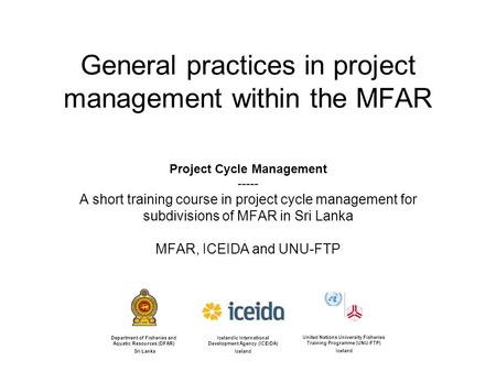 General practices in project management within the MFAR Project Cycle Management ----- A short training course in project cycle management for subdivisions.