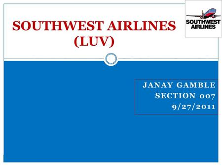 JANAY GAMBLE SECTION 007 9/27/2011 SOUTHWEST AIRLINES (LUV)