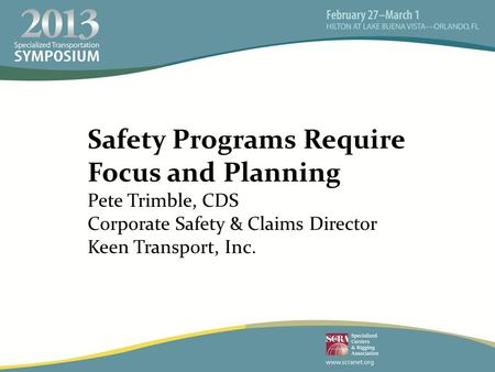 Safety Programs Require Focus and Planning Pete Trimble, CDS Corporate Safety & Claims Director Keen Transport, Inc.