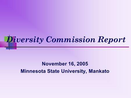 Diversity Commission Report November 16, 2005 Minnesota State University, Mankato.