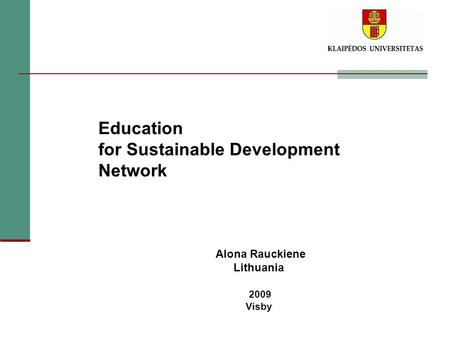 Education for Sustainable Development Network Alona Rauckiene Lithuania 2009 Visby.