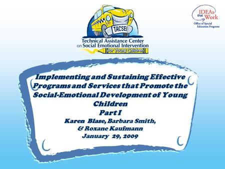 V Implementing and Sustaining Effective Programs and Services that Promote the Social-Emotional Development of Young Children Part I Karen Blase, Barbara.