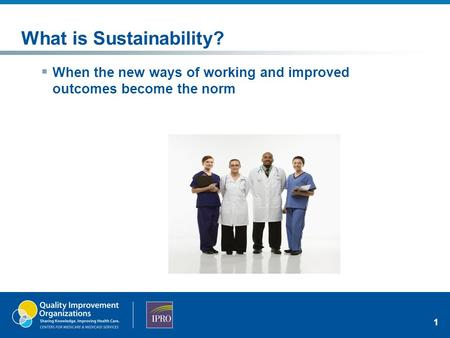 What is Sustainability?  When the new ways of working and improved outcomes become the norm 1.