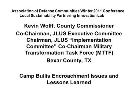 Association of Defense Communities Winter 2011 Conference Local Sustainability Partnering Innovation Lab Kevin Wolff, County Commissioner Co-Chairman,