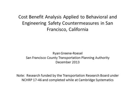 Cost Benefit Analysis Applied to Behavioral and Engineering Safety Countermeasures in San Francisco, California Ryan Greene-Roesel San Francisco County.