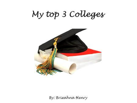 My top 3 Colleges By: Brieahna Henry. Clark Atlanta University General Information Recommendation from your counselor/teacher Official high school transcript.