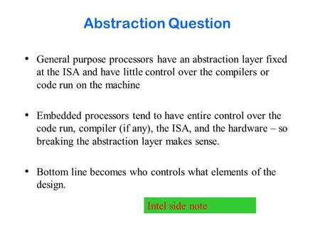Abstraction Question General purpose processors have an abstraction layer fixed at the ISA and have little control over the compilers or code run on the.