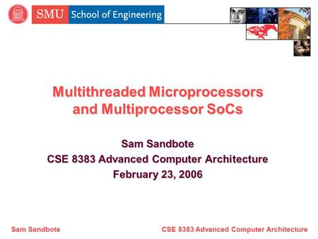 Sam Sandbote CSE 8383 Advanced Computer Architecture Multithreaded Microprocessors and Multiprocessor SoCs Sam Sandbote CSE 8383 Advanced Computer Architecture.
