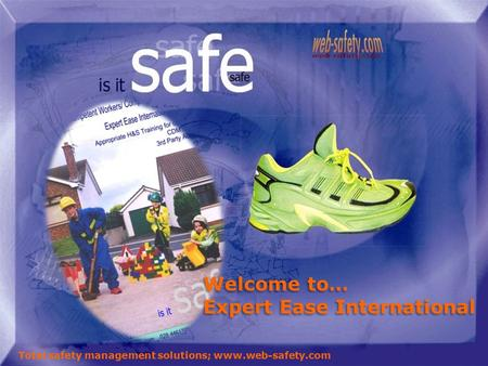 Welcome to… Expert Ease International Welcome to… Expert Ease International Total safety management solutions; www.web-safety.com.