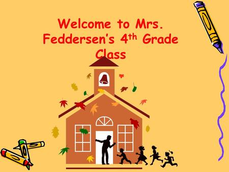 Welcome to Mrs. Feddersen's 4 th Grade Class. Who is Mrs. Feddersen? 14th year teaching 8th year at Lowes Island 3rd year teaching 4th grade Graduated.