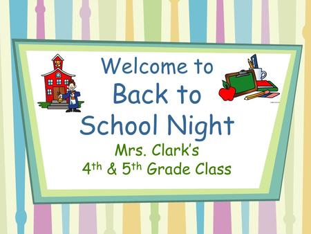 Welcome to Back to School Night Mrs. Clark's 4 th & 5 th Grade Class.