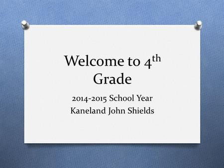 Welcome to 4 th Grade 2014-2015 School Year Kaneland John Shields.