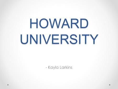 HOWARD UNIVERSITY - Kayla Larkins. KEY INFO CITY/STATE Washington, D.C. ENROLLMENT 10,297 DIVERSITY Historically Black College or University, 92.7% African-American.