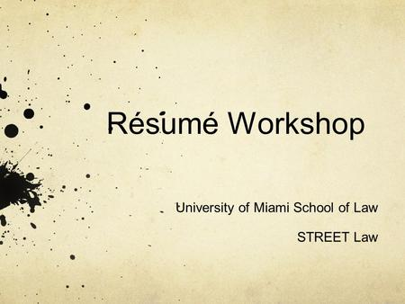 Résumé Workshop University of Miami School of Law STREET Law.
