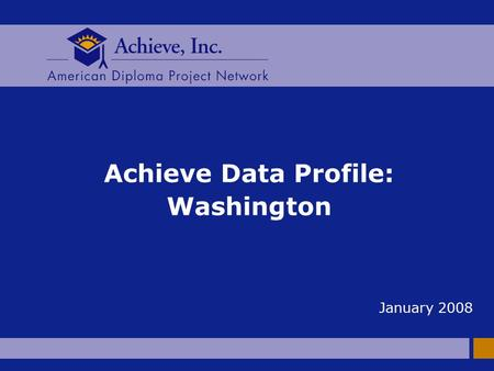 Achieve Data Profile: Washington January 2008. 2 AMERICAN DIPLOMA PROJECT NETWORK The Big Picture n To be successful in today's economy, all students.