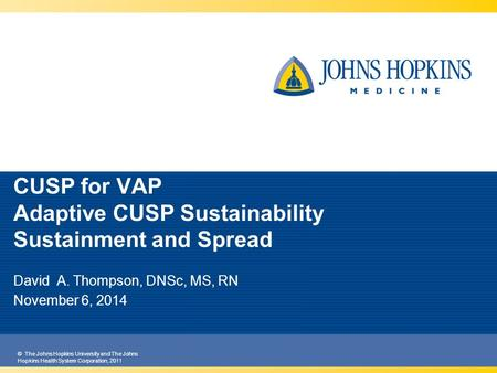 © The Johns Hopkins University and The Johns Hopkins Health System Corporation, 2011 CUSP for VAP Adaptive CUSP Sustainability Sustainment and Spread David.