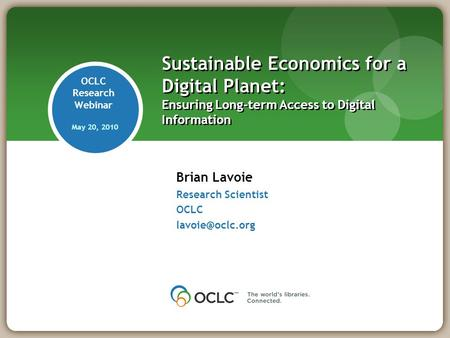 Brian Lavoie Research Scientist OCLC Sustainable Economics for a Digital Planet: Ensuring Long-term Access to Digital Information OCLC.