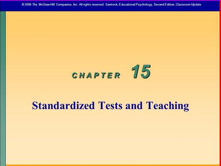 C H A P T E R 15 Standardized Tests and Teaching
