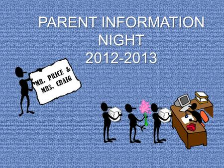 PARENT INFORMATION NIGHT 2012-2013 Mr. Price & Mrs. Craig.