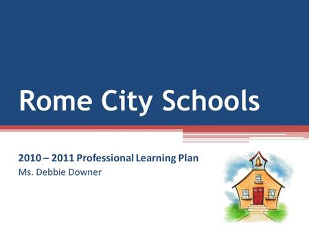 Rome City Schools 2010 – 2011 Professional Learning Plan Ms. Debbie Downer.