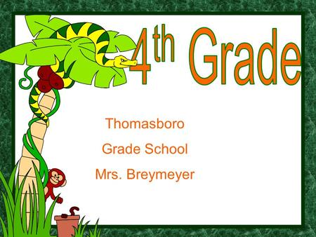Thomasboro Grade School Mrs. Breymeyer. Mrs. Breymeyer has been teaching at Thomasboro for 25 years. She has taught the fourth grade class for the last.