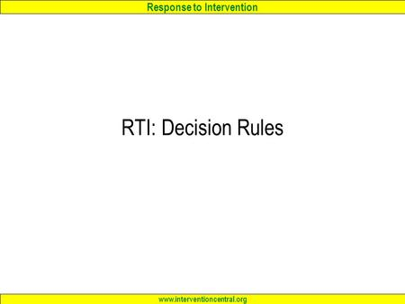 Response to Intervention www.interventioncentral.org RTI: Decision Rules.