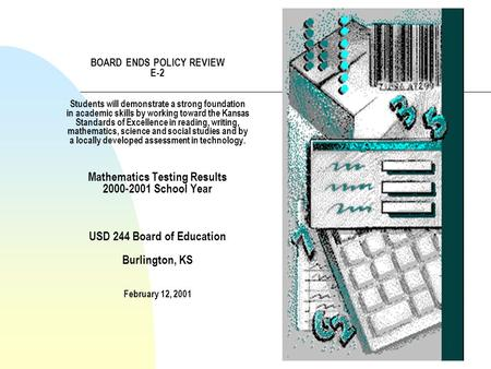 BOARD ENDS POLICY REVIEW E-2 Students will demonstrate a strong foundation in academic skills by working toward the Kansas Standards of Excellence in reading,