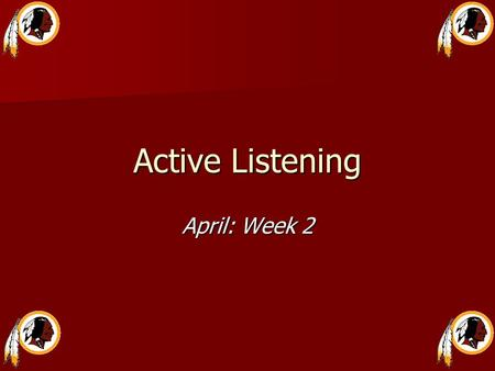 Active Listening April: Week 2. I NPUT : T AKING IN I NFORMATION  Reading text  Taking notes during lectures or while reading books.