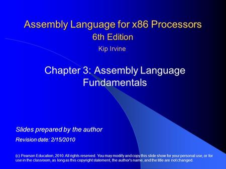 Assembly Language for x86 Processors 6th Edition Chapter 3: Assembly Language Fundamentals (c) Pearson Education, 2010. All rights reserved. You may modify.