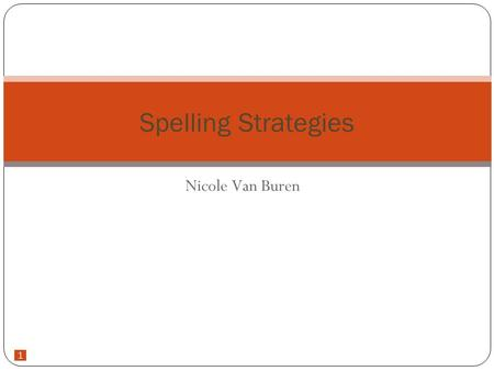 1 Nicole Van Buren Spelling Strategies. 2 Look Say Cover Write Check Content- Spelling, Language Arts Grade Level- Second, ESOL and ESE students in any.